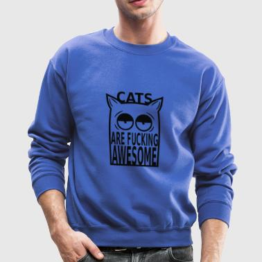 Cats are Fucking Awesome - Crewneck Sweatshirt