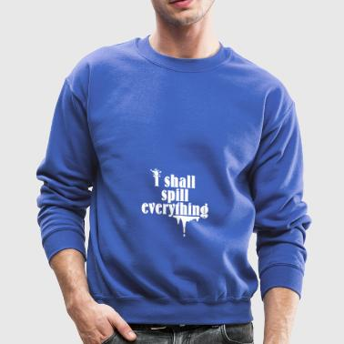 i shall spill everything - Crewneck Sweatshirt