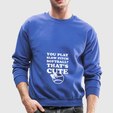 you play slow pitch softball - Crewneck Sweatshirt