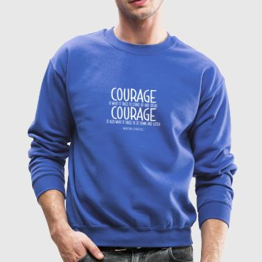 It Takes Courage Quote - Crewneck Sweatshirt