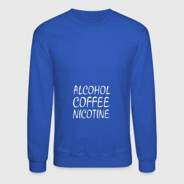 Alcohol Coffee Nicotine - Crewneck Sweatshirt