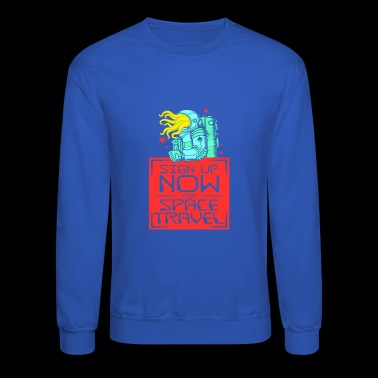 Sign up now for space travel - Crewneck Sweatshirt