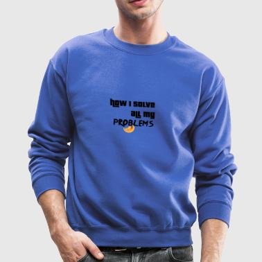 This is how I solve all my problems - Crewneck Sweatshirt