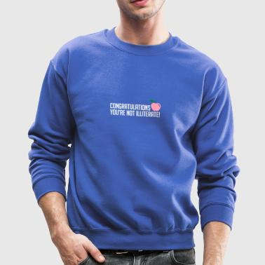 Congratulations, You're Not Illiterate! - Crewneck Sweatshirt