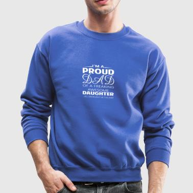 Proud Dad Of A Freaking Awesome Daughter T Shirt - Crewneck Sweatshirt