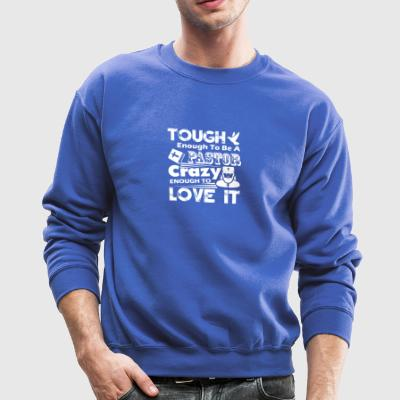 Pastors Crazy Enough To Love It - Crewneck Sweatshirt