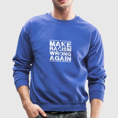 Make Racism Wrong Again TShirt - Crewneck Sweatshirt