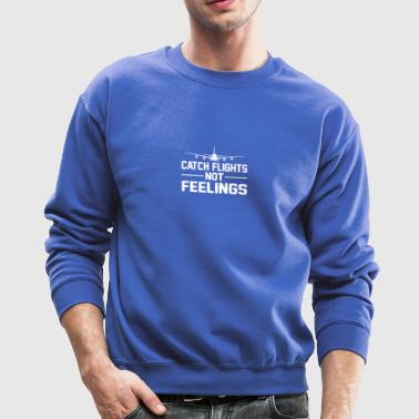 Catch Flights Not Feelings Flight Saying - Crewneck Sweatshirt