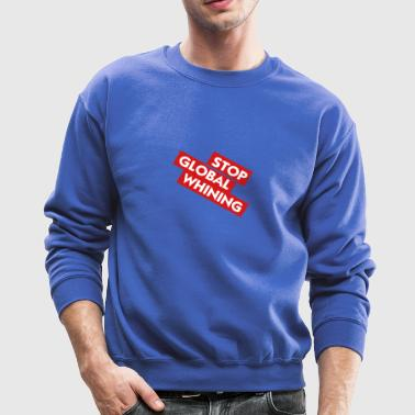 Stop Global Whining - Crewneck Sweatshirt