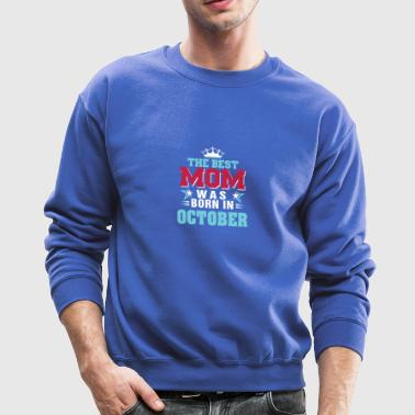 The best mom was born in October - Crewneck Sweatshirt