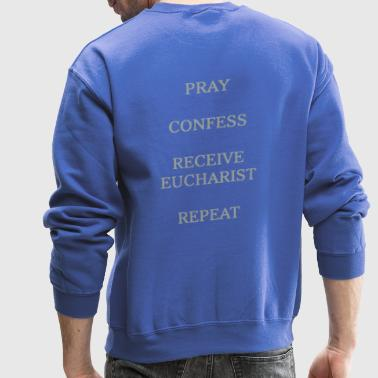PRAY, CONFESS, RECEIVE EUCHARIST, REPEAT - Crewneck Sweatshirt