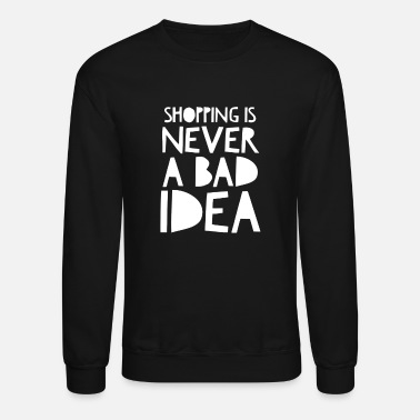 Problem Shopping Is Never A Bad Idea. Shopping Quote. - Unisex Crewneck Sweatshirt