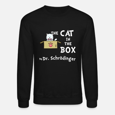 Schrodingers Schrodinger's Cat In The Box By Dr. Schrodinger - Unisex Crewneck Sweatshirt