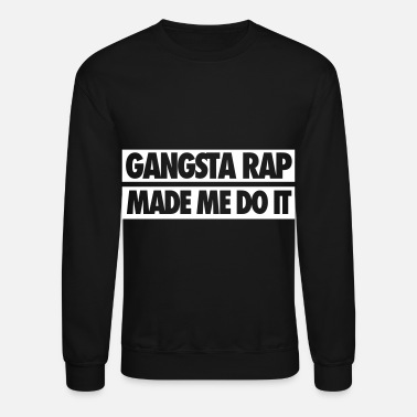 Gangsta Rap Gangsta Rap Made Me Do It - Unisex Crewneck Sweatshirt