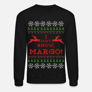 I DON'T KNOW, MARGO! Ugly Sweater - Crewneck Sweatshirt