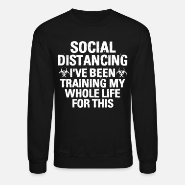 Beer Social Distancing I've Been Training My Whole Life - Unisex Crewneck Sweatshirt