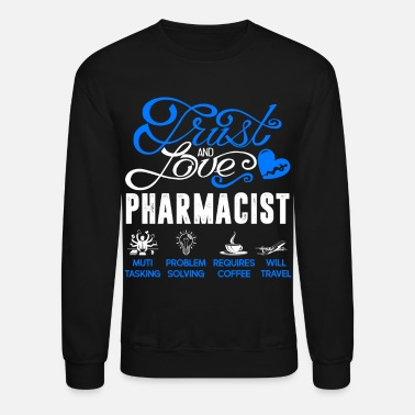 Pharmacist Pharmacist Shirt - Trust And Love Pharmacist Tee - Unisex Crewneck Sweatshirt
