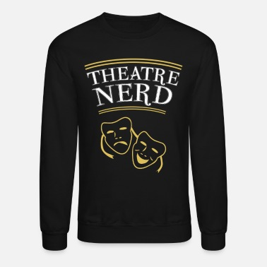 Musical Theatre Nerd Funny Gift For a Theatre Lover - Unisex Crewneck Sweatshirt