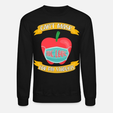 Preschool Can't Mask The Love of My Students Teacher Gift - Unisex Crewneck Sweatshirt