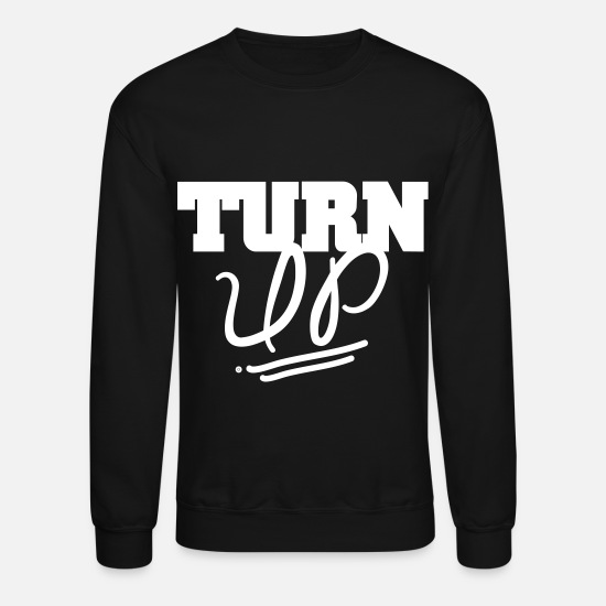 Up Hoodies & Sweatshirts - Turn Up - Unisex Crewneck Sweatshirt black