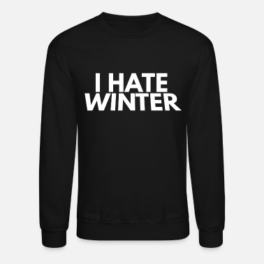 Winter i hate winter - Unisex Crewneck Sweatshirt