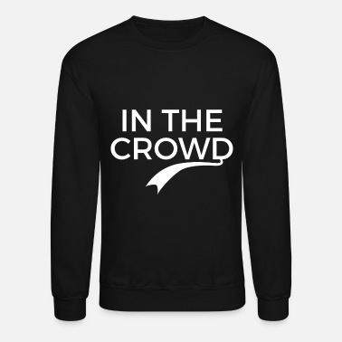 Crowds in the crowd - Unisex Crewneck Sweatshirt