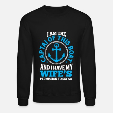 Boating I am The Captain of This Boat Funny Boating - Unisex Crewneck Sweatshirt