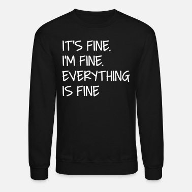 Fine it's fine i'm fine everything is fine - Unisex Crewneck Sweatshirt