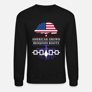 Iroquois American Grown with Iroquois Roots - Crewneck Sweatshirt