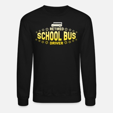Bus Driver Bus Driver - Retired School Bus Driver - Crewneck Sweatshirt
