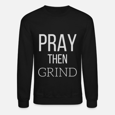Christian Clothing Pray Then Grind - Crewneck Sweatshirt