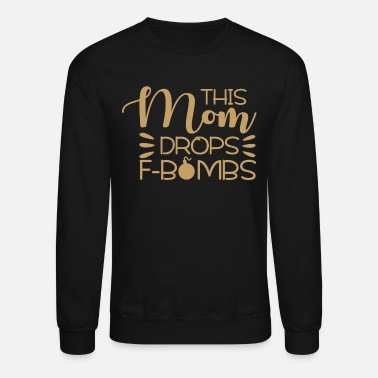 Dropping F Bombs This Mom Drops F-Bombs - Unisex Crewneck Sweatshirt