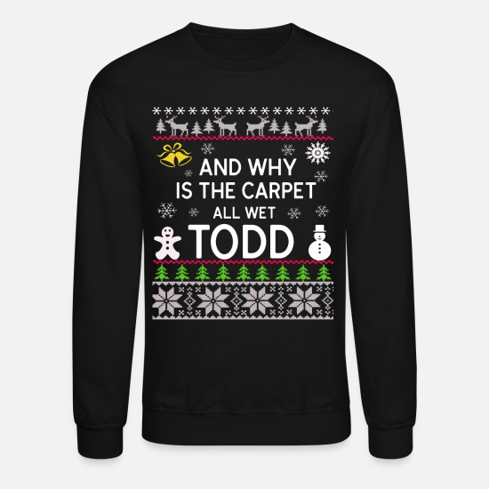 Carpet Hoodies & Sweatshirts - And Why Is The Carpet All Wet Todd - Unisex Crewneck Sweatshirt black