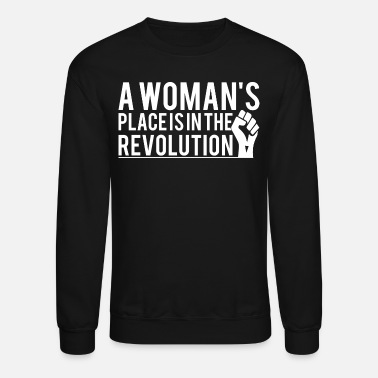 Empowerment A Woman's Place Is In The Revolution T-Shirts - Unisex Crewneck Sweatshirt