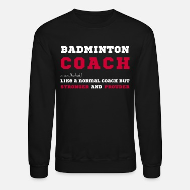 Badminton Badminton Coach - Funny Gift for Badminton Coaches - Crewneck Sweatshirt