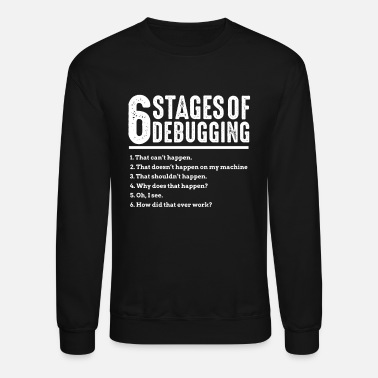 Code 6 Stages of Debugging Bug Coding Computer Programmer - Unisex Crewneck Sweatshirt