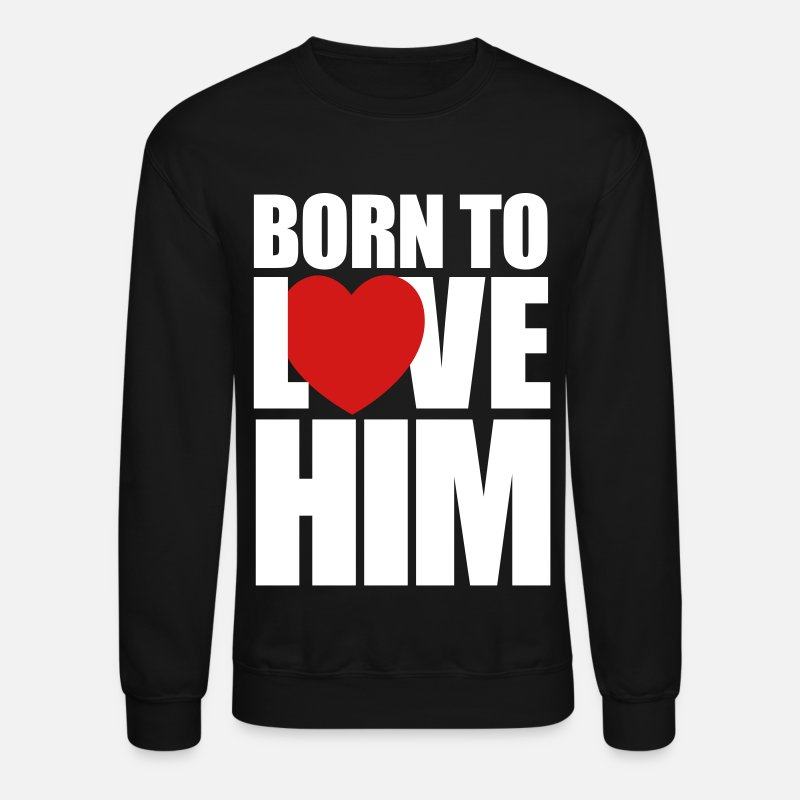 Valentine's Day Hoodies & Sweatshirts - born_to_love_him - Couples Shirts - Unisex Crewneck Sweatshirt black