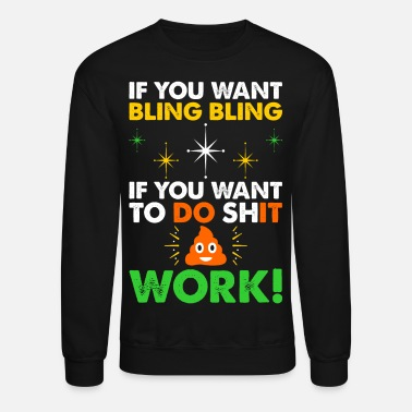 Bling Bling If You Want Bling Work - Crewneck Sweatshirt