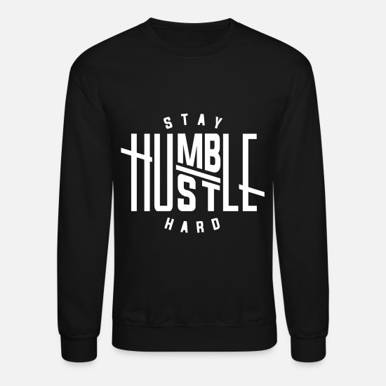 cb371b691 Hustle Hoodies & Sweatshirts - Stay Humble Hustle Hard - Unisex Crewneck  Sweatshirt black