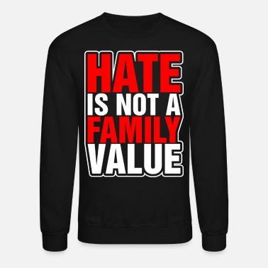 Family Values Hate Is Not A Family Value - Unisex Crewneck Sweatshirt