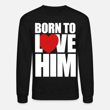 Valentine's Day born_to_love_him - Couples Shirts - Unisex Crewneck Sweatshirt