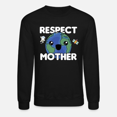 Mother Earth Respect Mother Earth | Planet Earth | Earth Day - Crewneck Sweatshirt