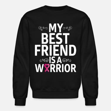 ebb759a2 Best Friend Breast Cancer My Best Friend Is A Breast Cancer Warrior T-shirts  -. Unisex Crewneck Sweatshirt