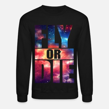 Party Fly or Die: cool hipster art swag quotes awesome - Unisex Crewneck Sweatshirt