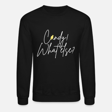 Candy! What else? - Unisex Crewneck Sweatshirt