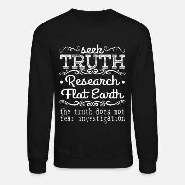 Truth Seek Truth Research Flat Earth, The Truth Does - Unisex Crewneck Sweatshirt