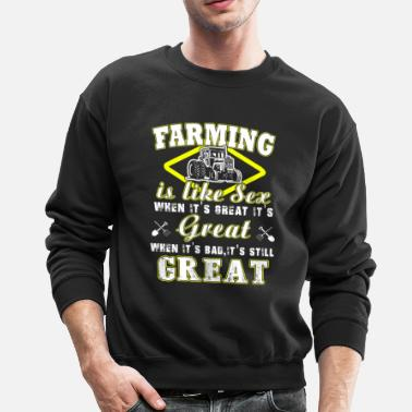 Farming Farming is like sex T Shirts - Crewneck Sweatshirt