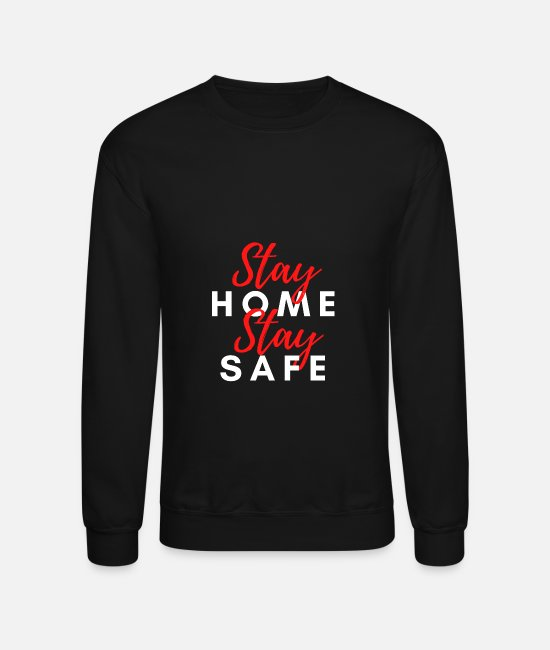 Stay Home Stay Safe Hoodies & Sweatshirts - Stay home stay safe - Unisex Crewneck Sweatshirt black