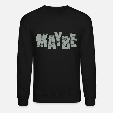 Maybe maybe - Unisex Crewneck Sweatshirt