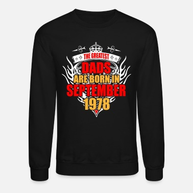 September 1978 The Greatest Dads are born in September 1978 - Unisex Crewneck Sweatshirt